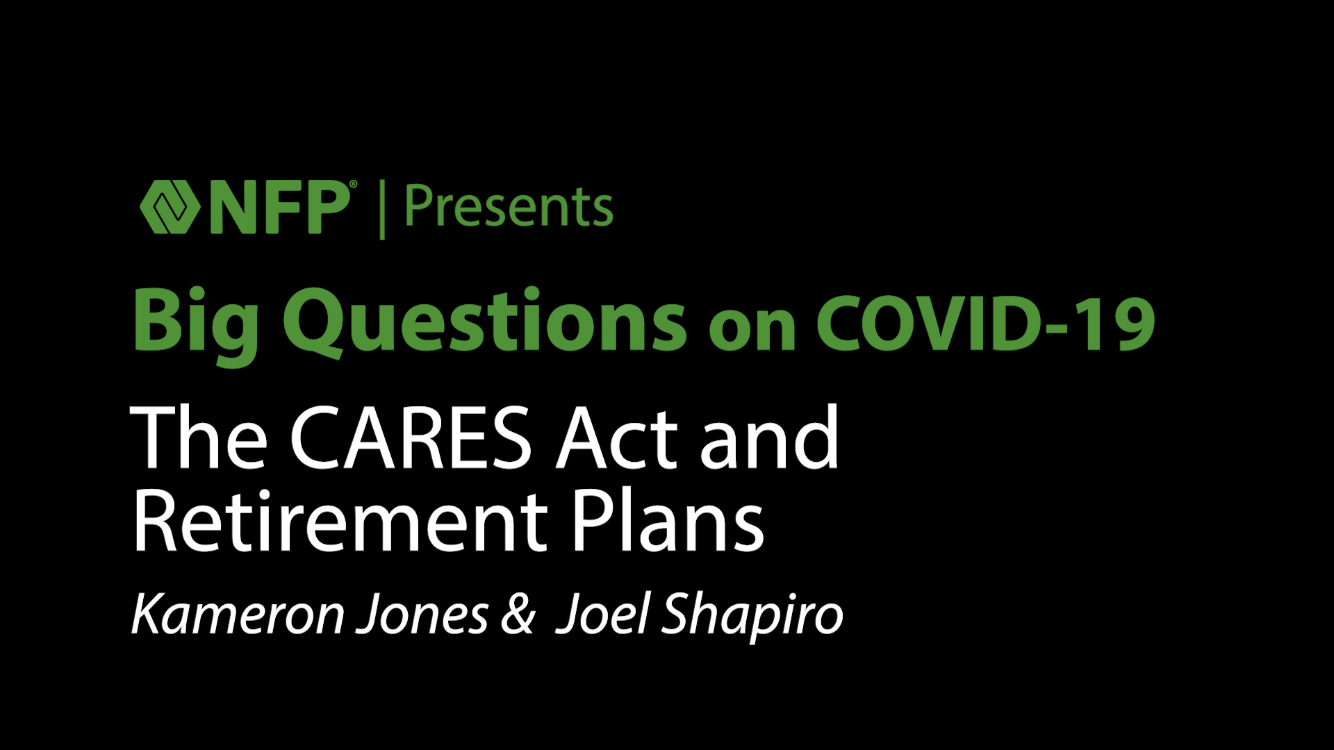 thumbnail image of Big Questions on COVID-19 - The CARES Act and Retirement Plans with Kameron Jones and Joel Shapiro